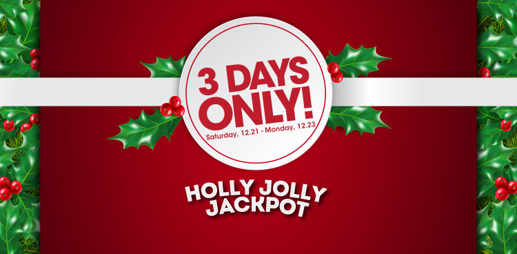 3 Days Only! Holly Jolly Jackpot