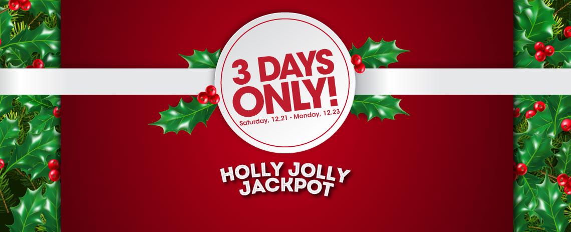 3 Days Only! Holly Jolly Jackpot
