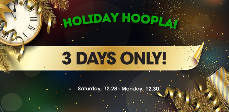 3 Days Only! Holiday Hoopla!