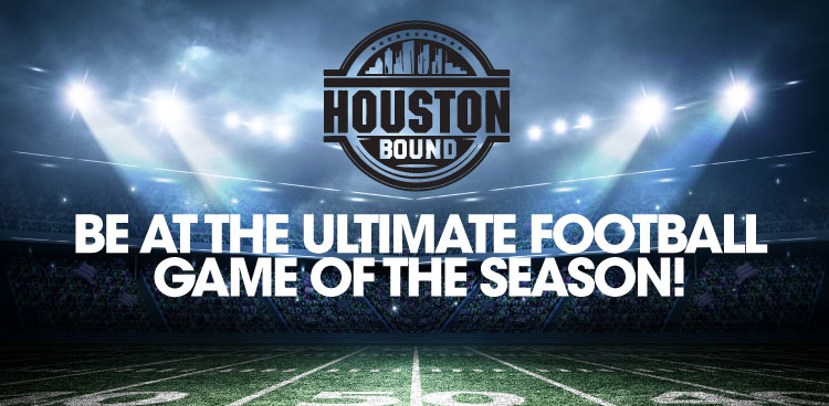Houston Bound. Be at the Ultimate Football Game of the Season!