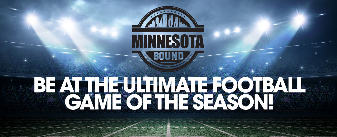 Minnesota Bound. Be at the Ultimate Football Game of the Season!