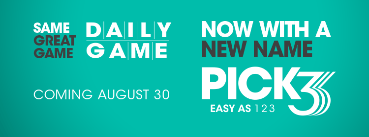 Same great game, Daily Game. Now with a new name, Pick 3. Coming August 30.